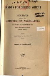 Grades for Spring Wheat: Hearings Before the Committee on Agriculture, House of Representatives, Sixty-seventh Congress, First-[second] Session, on H.R. 7401
