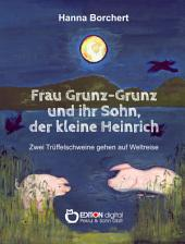 Frau Grunz-Grunz und ihr Sohn, der kleine Heinrich: Zwei Trüffelschweine gehen auf Weltreise