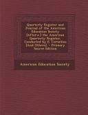 Quarterly Register and Journal of the American Education Society [Afterw. ] the American Quarterly Register, Conducted by E. Cornelius [and Others]. -