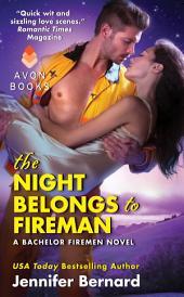 The Night Belongs to Fireman: A Bachelor Firemen Novel
