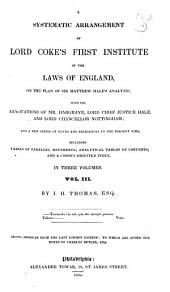 A Systematic Arrangement of Lord Coke's First Institute of the Laws of England: On the Plan of Sir Matthew Hale's Analysis; with the Annotations of Mr. Hargrave, Lord Chief Justice Hale, and Lord Chancellor Nottingham; and a New Series of Notes and References to the Present Time, Volume 3