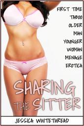 EROTICA: Sharing the Sitter (First Time Taboo Older Man Younger Woman Menage Erotica)