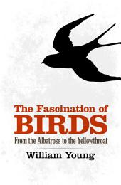 The Fascination of Birds: From the Albatross to the Yellowthroat