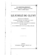 Le jubilé de Cluny: Indication des cérémonies et exercises religieux qui auront lieu à Cluny du 31 octobre au 9 novembre pour solenniser le neuvième centenaire de l'institution par Saint Odilon de la commémoraison de tous les fidèles trépassés