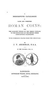 A Descriptive Catalogue of Rare and Unedited Roman Coins: From the Earliest Period of the Roman Coinage, to the Extinction of the Empire Under Constantinus Paleologos, Volume 2