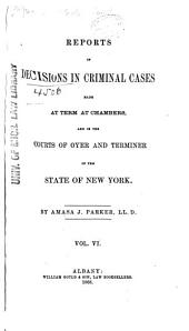 Reports of Decisions in Criminal Cases Made at Term, at Chambers, and in the Courts of Oyer and Terminer of the State of New York: Volume 6