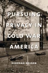 Pursuing Privacy in Cold War America PDF