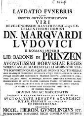 Laudatio funebris quam propter obitum intempestivum ... M. L. ... Sancti Romani Imperii Lib. Baronis de Prinzen ... Die XII. Februarii, 1726 ... recitavit N. H. G., etc