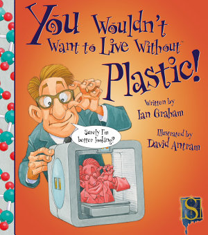 You Wouldn t Want to Live Without Plastic