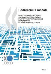 Podręcznik Frascati 2002 Proponowane procedury standardowe dla badań statystycznych w zakresie działalności badawczo-rozwojowej: Proponowane procedury standardowe dla badań statystycznych w zakresie działalności badawczo-rozwojowej