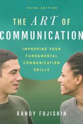 The Art of Communication: Improving Your Fundamental Communication Skills, Edition 3