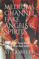 MEDIUMS CHANNEL FAKE ANGELS and SPIRITS