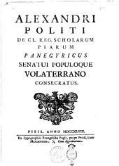 Alexandri Politi de CL. reg. Scholarum Piarum Panegyricus Senatui populoque Volaterrano consecratus