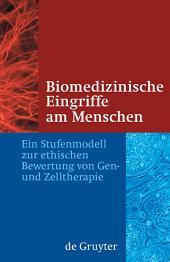 Biomedizinische Eingriffe am Menschen: Ein Stufenmodell zur ethischen Bewertung von Gen- und Zelltherapie
