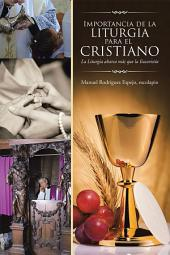 Importancia de la Liturgia para el cristiano: La Liturgia abarca más que la Eucaristía