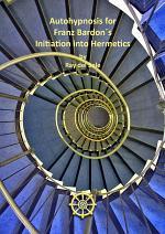 Autohypnosis for Franz BardonÇs Initiation into Hermetics