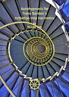 Autohypnosis for Franz Bardon  s Initiation into Hermetics Book