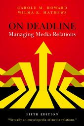 On Deadline: Managing Media Relations, Fifth Edition