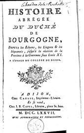 Histoire abrégée du duché de Bourgogne, depuis les Eduens, les Lingons et les Séquanois, jusqu'à la réunion de la province à la Couronne sous Louis XI.