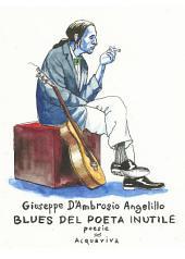 BLUES DEL POETA INUTILE: poesie