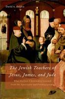The Jewish Teachers of Jesus  James  and Jude PDF