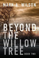 Beyond the Willow Tree