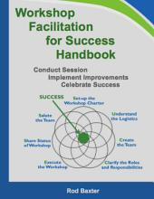 Workshop Facilitation for Success Handbook: Conduct Session – Implement Improvements – Celebrate Success