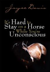It's Hard to Stay on a Horse While You're Unconscious: While You're Unconscious