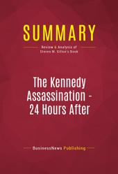 Summary: The Kennedy Assassination - 24 Hours After: Review and Analysis of Steven M. Gillon's Book