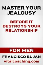 Master Your Jealousy Before It Destroys Your Relationship - For Men