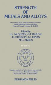 Strength of Metals and Alloys (ICSMA 7): Proceedings of the 7th International Conference on the Strength of Metals and Alloys, Montreal, Canada, 12–16 August 1985, Volume 1
