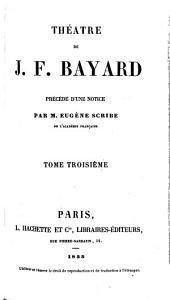 Théâtre de J. F. Bayard: précéde d'une notice, Volume3