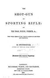 The Shot-gun and Sporting Rifle: And the Dogs, Ponies, Ferrets, &c., Used with Them in the Various Kinds of Shooting and Trapping