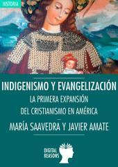 Indigenismo y evangelización: La primera expansión del cristianismo en América