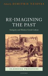 Re-imagining the Past: Antiquity and Modern Greek Culture