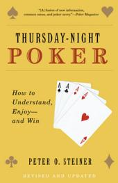 Thursday-Night Poker: How to Understand, Enjoy--and Win