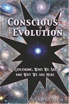 Conscious Evolution  Exploring Who We Are and Why We are Here PDF