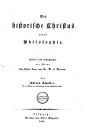 Der historische Christus und die Philosophie: Kritik der Grundidee des Werks das Leben Jesu von Dr. D. F. Strauss
