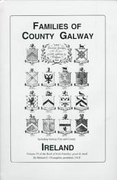 The Families of County Galway, Ireland: Over One Thousand Entries from the Archives of the Irish Genealogical Foundation