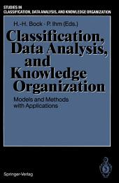 Classification, Data Analysis, and Knowledge Organization: Models and Methods with Applications