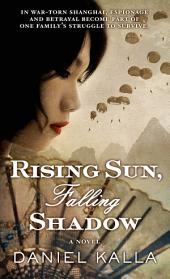Rising Sun, Falling Shadow: A Novel