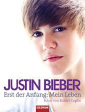 Justin Bieber - Erst der Anfang: Mein Leben - -