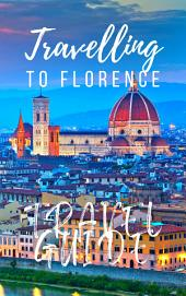 Florence Travel Guide 2015: Have An Adventure!