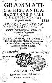 GRAMMATICA HISPANICA, HACTENVS GALLICE EXPLICATA, ET aliquoties edita