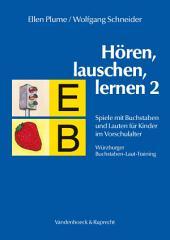 Hören, lauschen, lernen 2 – Anleitung: Spiele mit Buchstaben und Lauten für Kinder im Vorschulalter – Würzburger Buchstaben-Laut-Training