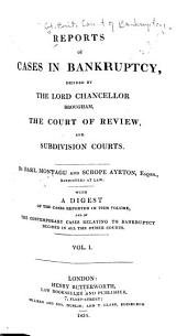 Reports of Cases in Bankruptcy: Decided by the Lord Chancellor Brougham, the Court of Review, and Subdivision Courts [1833-1838], Volume 1
