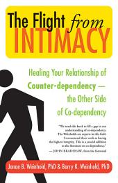 The Flight from Intimacy: Healing Your Relationship of Counter-dependence The Other Side of Co-dependency
