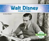 Walt Disney: Animator & Founder: Animator and Founder