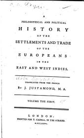 A philsophical and political history of the settlements and trade of the Europeans in the East and West Indies: Volume 1