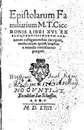 Epistolarum familiarum M. T. Ciceronis libri XVI